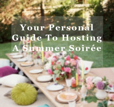 Your Personal Guide To Hosting A Summer Soirée