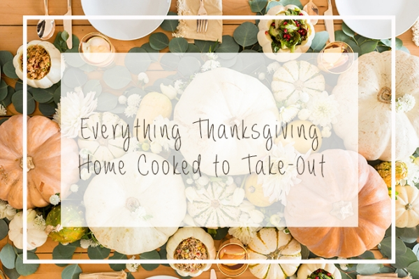 Everything Thanksgiving: Home Cooked to Take-Out